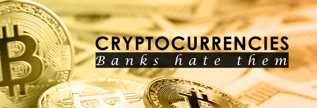 Crypto, Cryptocurrency, Banks hate them